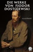 Die Werke von Fjodor Dostojewski (illustriert)
