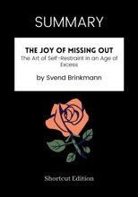 SUMMARY - The Joy of Missing Out: The Art of Self-Restraint in an Age of Excess by Svend Brinkmann