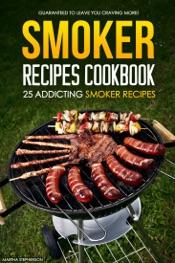 Smoker Recipes Cookbook: 25 Addicting Smoker Recipes