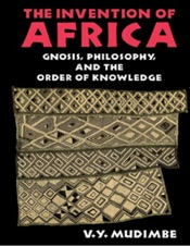 Download The Invention of Africa: Gnosis, Philosophy, and the Order of Knowledge