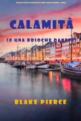 Calamità (e una brioche danese) (Un giallo intimo e leggero della serie Viaggio in Europa – Libro 5)
