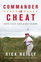 Rick Reilly - Commander in Cheat: How Golf Explains Trump artwork
