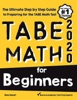 TABE Math For Beginners: The Ultimate Step By Step Guide To Preparing For The TABE 11 & 12 Math Level D Test