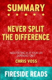 Summary Of Never Split The Difference Negotiating As If Your Life Depended On It By Chris Voss Fireside Reads