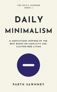 Daily Minimalism: 21 Meditations Inspired by the Best Books on Simplicity and Clutter-Free Living Book Cover
