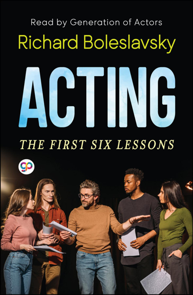 Acting-The First Six Lessons by Richard Boleslavsky