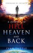 A Journey to Hell, Heaven, and Back Book Cover