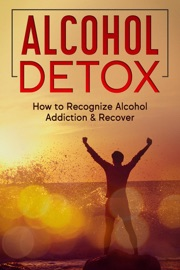 Alcohol Detox How To Recognize Alcohol Addiction Recover