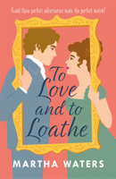 Martha Waters - To Love and to Loathe artwork