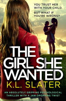 K.L. Slater - The Girl She Wanted book