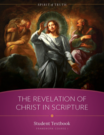 Spirit of Truth High School Course I: The Revelation of Christ in Scripture