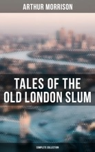 Tales Of The Old London Slum (Complete Collection)