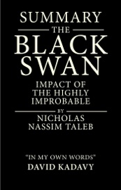 Summary Of The Black Swan By Nicholas Nassim Taleb Impact Of The Highly Improbable In My Own Words