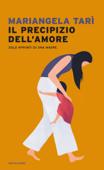 Download and Read Online Il precipizio dell'amore. Solo appunti di una madre.
