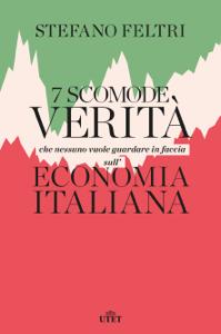 7 scomode verità che nessuno vuole guardare in faccia sull'economia italiana Libro Cover