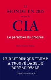 Le monde en 2035 vu par la CIA. Le paradoxe du progrès Par Le monde en 2035 vu par la CIA. Le paradoxe du progrès