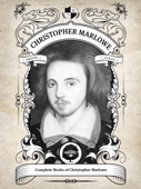 The Complete Works of Christopher Marlowe (Illustrated / Inline Footnotes) Book Cover