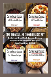 Cast Iron Skillet Cookbook Box Set: Delicious Breakfast, Lunch, Dinner, Dessert And Side Dish Recipes In A Cast Iron Skillet