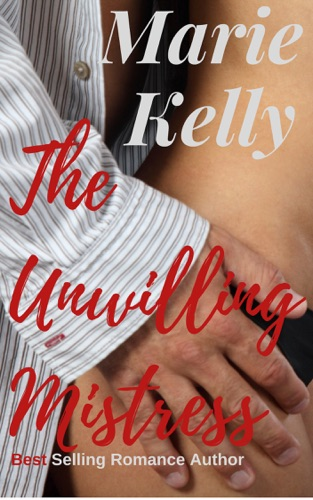 Marie Kelly - The Unwilling Mistress