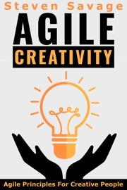 AGILE CREATIVITY: AGILE PRINCIPLES FOR CREATIVE PEOPLE