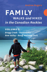 Family Walks and Hikes in the Canadian Rockies - Volume 1 - Andrew Nugara