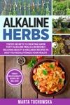 Alkaline Herbs Tested Secrets To Creating Super Tasty Alkaline Meals  Incredibly Relaxing Beauty  Wellness Recipes To Help You Revolutionize Your Health