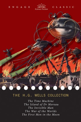The H. G. Wells Collection: 5 Novels (The Time Machine, The Island of Dr. Moreau, The Invisible Man, The War of the Worlds, and The First Men in the Moon)
