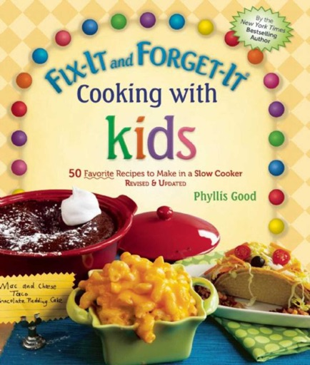 Fix-It and Forget-It Cooking with Kids - Phyllis Good