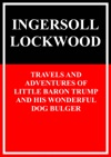Travels And Adventures Of Little Baron Trump And His Wonderful Dog Bulger