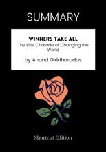 SUMMARY - Winners Take All: The Elite Charade Of Changing The World By Anand Giridharadas