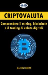 Criptovaluta: Comprendere Il Mining, Blockchain E Il Trading Di Valute Digitali Libro Cover