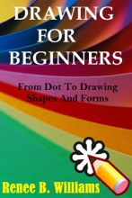 Drawing For Beginners: From Dot To Drawing Shapes And Forms
