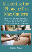 Mastering the iPhone 12 Pro Max Camera