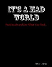It's a Mad World: Peek Inside and See What You Find...