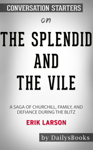 The Splendid and the Vile: A Saga of Churchill, Family, and Defiance During the Blitz by Erik Larson: Conversation Starters Book Cover