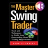 The Master Swing Trader Tools And Techniques To Profit From Outstanding Short-Term Trading Opportunities