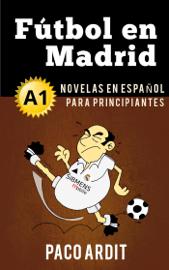 Fútbol en Madrid - Novelas en español para principiantes (A1)