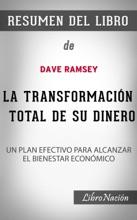"""La Transformación Total De Su Dinero """"The Total Money Makeover"""": Un Plan Efectivo Para Alcanzar El Bienestar Económico – Resumen Del Libro De Dave Ramsey"""