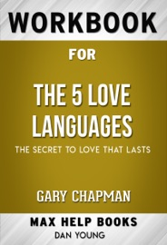 The 5 Love Languages The Secret To Love That Lasts By Gary Chapman Maxhelp Workbooks