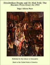 Elizabethan Drama and Its Mad Folk: The Harness Prize Essay for 1913