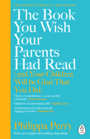 Download and Read Online The Book You Wish Your Parents Had Read (and Your Children Will Be Glad That You Did)