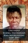 Umlando Wakwa-Mkhwanazi Kwa-Mpukunyoni 1600-2007 Mtubatuba