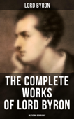 The Complete Works of Lord Byron (Inlcuding Biography)