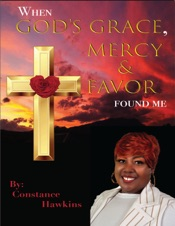 When God's Grace, Mercy & Favor Found Me