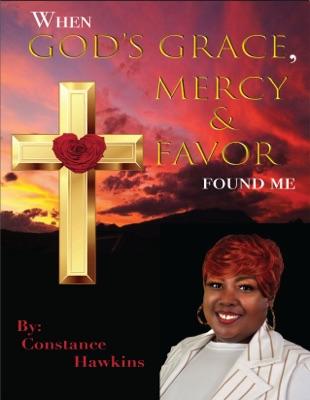 When God's Grace, Mercy & Favor Found Me