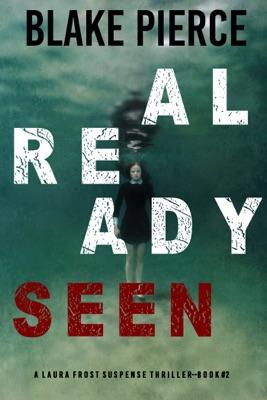 Already Seen (A Laura Frost FBI Suspense Thriller—Book 2)