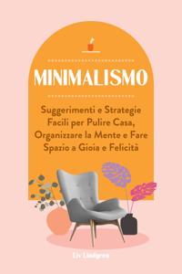 Minimalismo: Suggerimenti e Strategie Facili per Pulire Casa, Organizzare la Mente e Fare Spazio a Gioia e Felicità Copertina del libro