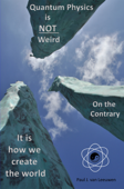Quantum Physics is not Weird. On the Contrary.