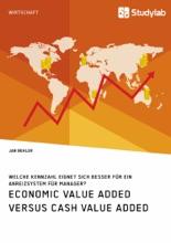 Economic Value Added versus Cash Value Added. Welche Kennzahl eignet sich besser für ein Anreizsystem für Manager?