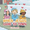 When Jesus Came To Town